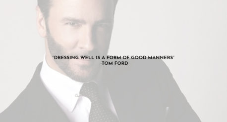 Dressing well is a form of good manners-Tom Ford